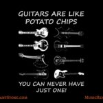 Guitars Are Like Potato Chips, You Can Never Have Just One Music Apparel