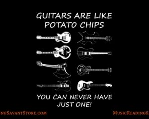 Guitars Are Like Potato Chips, You Can Never Have Just One Music Apparel Collection