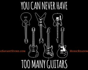You Can Never Have Too Many Guitars Music Apparel Collection