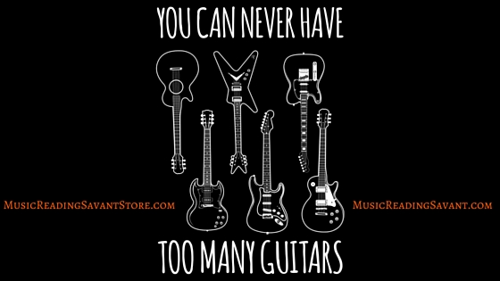 You Can Never Have Too Many Guitars Music Aparel